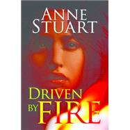 Driven by Fire by Stuart, Anne, 9781503952010