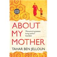 About My Mother by Jelloun, Tahar Ben; Schwartz, Ros; Norman, Lulu, 9781846592010