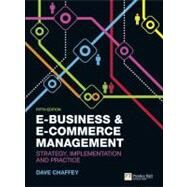 E-Business and E-Commerce Management Strategy, Implementation and Practice by Chaffey, Dave, 9780273752011