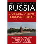 The Foreign Policy of Russia: Changing Systems, Enduring Interests, 2014 by Donaldson; Robert H, 9780765642011