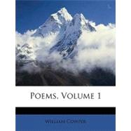 Poems, Volume 1 by Cowper, William, 9781148602011