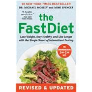 The FastDiet - Revised & Updated Lose Weight, Stay Healthy, and Live Longer with the Simple Secret of Intermittent Fasting by Mosley, Michael; Spencer, Mimi, 9781501102011