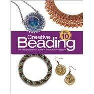 Creative Beading Vol. 10 The Best Projects From a Year of Bead&Button Magazine by Bead&Button Magazine, Editors of, 9781627002011