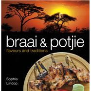 Braai and Potjie Flavours and Traditions by Lindop, Sophia, 9781431422012