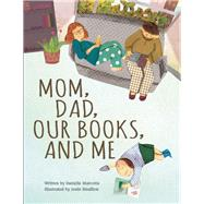 Mom, Dad, Our Books, and Me by Marcotte, Danielle; Bisaillon, Josée, 9781771472012
