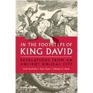 In the Footsteps of King David by Garfinkel, Yosef; Ganor, Saar; Hasel, Michael G., 9780500052013