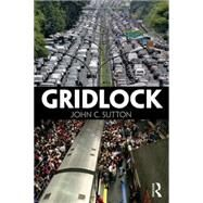 Gridlock: Congested Cities, Contested Policies, Unsustainable Mobility by Sutton; John, 9781138852013