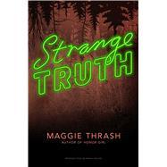 Strange Truth by Thrash, Maggie, 9781481462013
