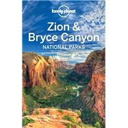 Lonely Planet Zion & Bryce Canyon National Parks by Benchwick, Greg; McCarthy, Carolyn; Pitts, Christopher, 9781742202013