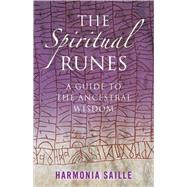 The Spiritual Runes: A Guide to the Ancestral Wisdom by Saille, Harmonia, 9781846942013
