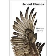 Good Bones: Poems by Maggie Smith, 9781946482013