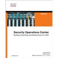 Security Operations Center Building, Operating, and Maintaining your SOC by Muniz, Joseph; McIntyre, Gary; AlFardan, Nadhem, 9780134052014