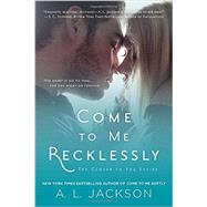Come to Me Recklessly The Closer to You Series by Jackson, A. L., 9780451472014