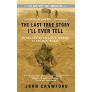 Last True Story I'll Ever Tell : An Accidental Soldier's Account of the War in Iraq by Crawford, John (Author), 9781594482014