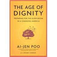 The Age of Dignity: Preparing for the Elder Boom in a Changing America by Poo, Ai-jen, 9781620972014