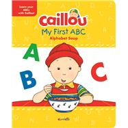 Caillou, My First ABC The Alphabet Soup by Publishing, Chouette; Brignaud, Pierre, 9782897182014