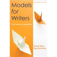 Models for Writers : Short Essays for Composition by Rosa, Alfred; Eschholz, Paul, 9780312552015