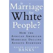 Is Marriage for White People? by Banks, Ralph Richard, 9780525952015