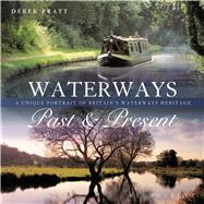 Waterways Past & Present A Unique Portrait of Britain's Waterways Heritage by Pratt, Derek, 9781472912015