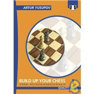 Build up your Chess with Artur Yusupov : The Fundamentals Volume I by Yusupov, Artur, 9781906552015