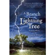 A Branch from the Lightning Tree Ecstatic Myth and the Grace of Wildness by Shaw, Martin, 9781935952015