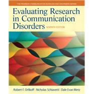 Evaluating Research in Communication Disorders by Orlikoff, Robert F.; Schiavetti, Nicholas E.; Metz, Dale Evan, 9780133352016