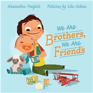 We Are Brothers, We Are Friends by Penfold, Alexandra; Kaban, Eda, 9780374302016