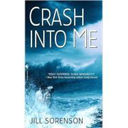 Crash Into Me by SORENSON, JILL, 9780553592016