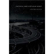Faithful and Virtuous Night Poems by Glück, Louise, 9780374152017