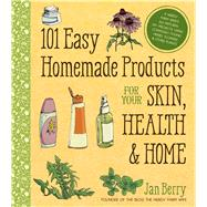 101 Easy Homemade Products for Your Skin, Health & Home A Nerdy Farm Wife's All-Natural DIY Projects Using Commonly Found Herbs, Flowers & Other Plants by Berry, Jan, 9781624142017