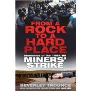 From a Rock to a Hard Place: Memories of the 1984/85 Miners' Strike by Trounce, Beverley; Cibor, Charlie, 9780750962018