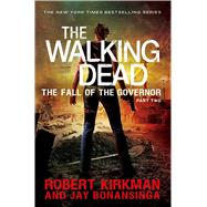 The Walking Dead: The Fall of the Governor: Part Two by Kirkman, Robert; Bonansinga, Jay, 9781250052018