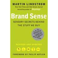 Brand Sense : Sensory Secrets Behind the Stuff We Buy by Lindstrom, Martin; Kotler, Philip, 9781439172018