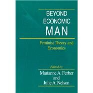 Beyond Economic Man by Ferber, Marianne A.; Nelson, Julie A., 9780226242019