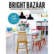 Bright Bazaar Embracing Color for Make-You-Smile Style by Taylor, Will, 9781250042019