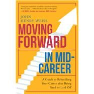 Moving Forward in Mid-career by Weiss, John Henry, 9781510722019