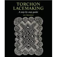 Torchon Lacemaking : A Step-by-Step Guide by Unknown, 9781847972019