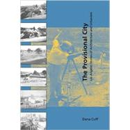 Provisional City : Los Angeles Stories of Architecture and Urbanism by Dana Cuff, 9780262532020