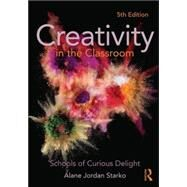 Creativity in the Classroom: Schools of Curious Delight by Starko; Alane Jordan, 9780415532020