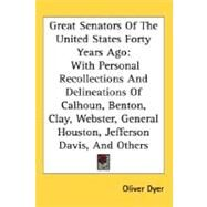 Great Senators Of The United States Forty Years Ago: With Personal Recollections and Delineations of Calhoun, Benton, Clay, Webster, General Houston, Jefferson Davis, and Others by Dyer, Oliver, 9780548502020