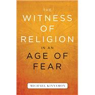 The Witness of Religion in an Age of Fear by Kinnamon, Michael, 9780664262020