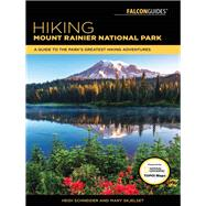 Hiking Mount Rainier National Park A Guide To The Park's Greatest Hiking Adventures by Radlinski, Heidi; Skjelset, Mary, 9781493032020