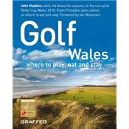 Golf Wales : Where to Play, Eat and Stay by Hopkins, John, 9781905582020