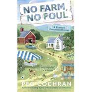 No Farm, No Foul by Cochran, Peg, 9780425282021