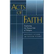 Acts of Faith: Explaining the Human Side of Religion by Stark, Rodney; Finke, Roger, 9780520222021