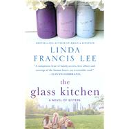 The Glass Kitchen A Novel of Sisters by Lee, Linda Francis, 9781250092021