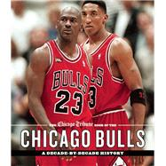 The Chicago Tribune Book of the Chicago Bulls A Decade-by-Decade History by Unknown, 9781572842021