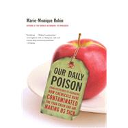 Our Daily Poison by Robin, Marie-Monique; Schein, Allison; Vergnaud, Lara, 9781620972021