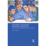 Reforming the Russian Industrial Workplace: International Management Standards meet the Soviet Legacy by Shulzhenko,Elena, 9781138692022