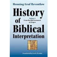 History of Biblical Interpretation: From the Old Testament to Origen by Reventlow, Henning Graf; Perdue, Leo G., 9781589832022